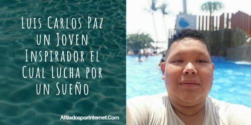 Luis Carlos Paz un Joven Inspirador el Cual Lucha por un Sueño