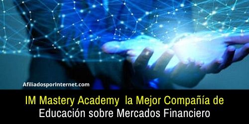 IM Mastery Academy la Mejor Compañía de Educación sobre Mercados Financiero
